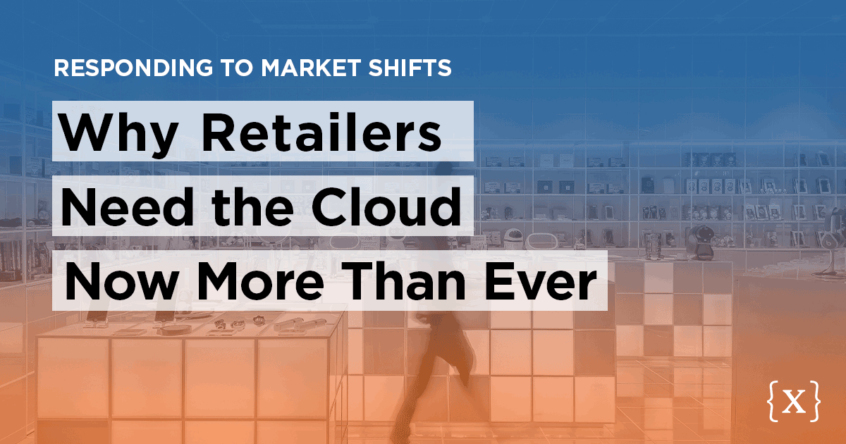 Why Retailers Need the Cloud Now More Than Ever